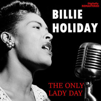 Billie Holiday - The Only Lady Day (Remastered)