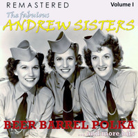 The Andrew Sisters - The Fabulous Andrew Sisters, Vol. 1 - Beer Barrel Polka... and More Hits (Remastered)