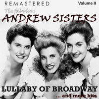 The Andrew Sisters - The Fabulous Andrew Sisters, Vol. 2 - Lullaby of Broadway... and More Hits (Remastered)