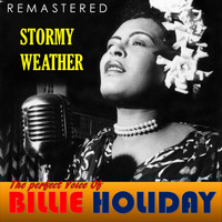 Billie Holiday - The Perfect Voice of Billie Holiday - Stormy Weather (Remastered)