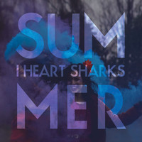I Heart Sharks - Summer (Single)