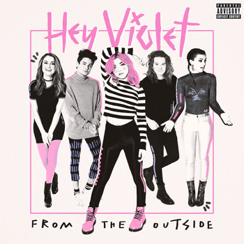 Hey Violet - From The Outside (Explicit)