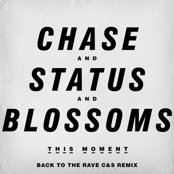 Chase & Status And Blossoms - This Moment (Back To The Rave C&S Remix)