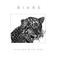 RIVRS - Playing With Fire