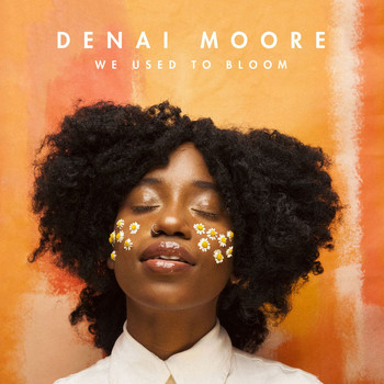 Denai Moore - We Used to Bloom