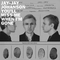 Jay-Jay Johanson - You'll Miss Me When I'm Gone