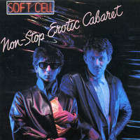 Soft Cell - Non-Stop Erotic Cabaret (Explicit)
