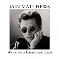 Iain Matthews - Walking a Changing Line (The Songs of Jules Shear)