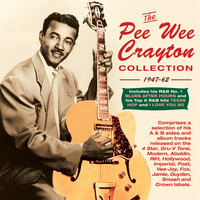 Pee Wee Crayton - The Pee Wee Crayton Collection 1947-62