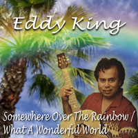 Eddy King - Medley: Somewhere over the Rainbow / What a Wonderful World (Radio Edit)
