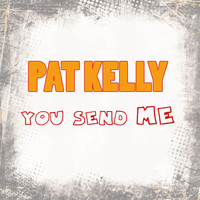 Pat Kelly - You Send Me