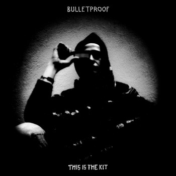 This Is The Kit - Bullet Proof