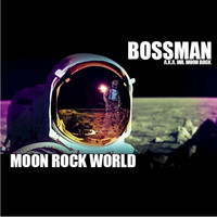 Bossman - MOON ROCK WORLD