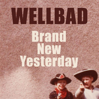 WellBad - Brand New Yesterday
