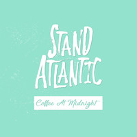 Stand Atlantic - Coffee at Midnight