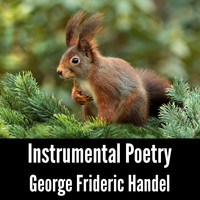 George Frideric Handel - Instrumental Poetry: George Frideric Handel