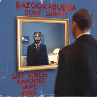 Bazookabubba - Don't Change (Gary Honess Suspended Anime Remix)
