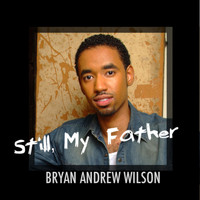 Bryan Andrew Wilson - Still, My Father