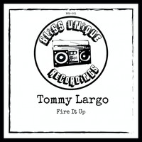 Tommy Largo - Fire It Up