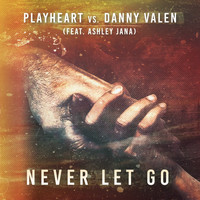 Playheart and Danny Valen featuring Ashley Jana - Never Let Go