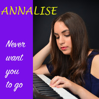 Annalise - Never want you to go