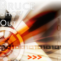 Bruce - Show Out