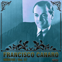 Francisco Canaro - Inéditos, Vol. 37