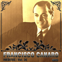 Francisco Canaro - Inéditos, Vol. 36