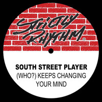 South Street Player - (Who?) Keeps Changing Your Mind