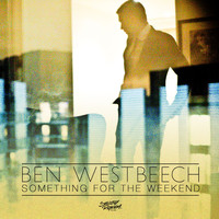 Ben Westbeech - Something for the Weekend