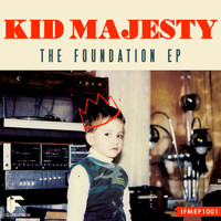 Kid Majesty - The Foundation EP
