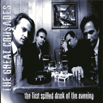 The Great Crusades - The First Spilled Drink of the Evening (Expanded Reissue)