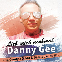 Danny Gee - Lieb mich nochmal (Geestyle DJ Mix & Back 2 the 90s Mix)
