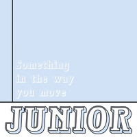 Junior - Something in the Way You Move