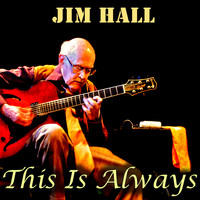 Jim Hall - This Is Always