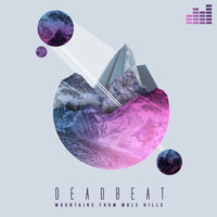 Deadbeat - Mountains from Mole Hills