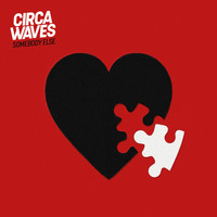 Circa Waves - Somebody Else