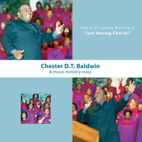 Chester D.T. Baldwin - Sing It on Sunday Morning 2 - Just Having Church