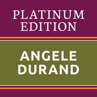 Angèle Durand - Angele Durand - Platinum Edition (The Greatest Hits Ever!)