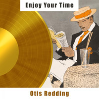 Otis Redding - Enjoy Your Time