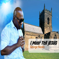 George Nooks - I Must Tell Jesus - Single