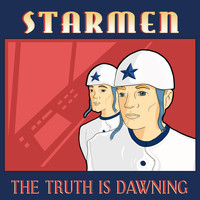 Starmen - The Truth Is Dawning