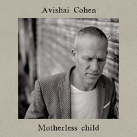 Avishai Cohen - Motherless Child