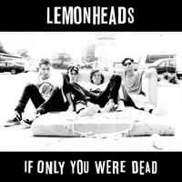 The Lemonheads - If Only You Were Dead