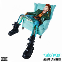 Adam Lambert - Two Fux (Explicit)