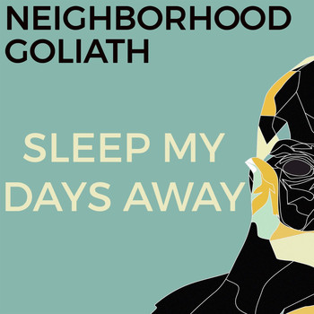 Neighborhood Goliath - Sleep My Days Away