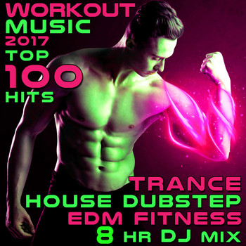 Various Artists - Workout Music 2017 Top 100 Hits Trance House Dubstep EDM Fitness 8 Hr DJ Mix