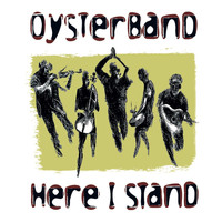 Oysterband - Here I Stand