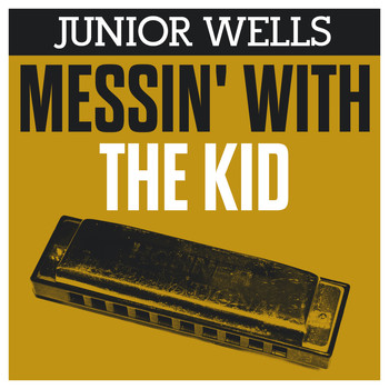 Junior Wells - Messin' With the Kid