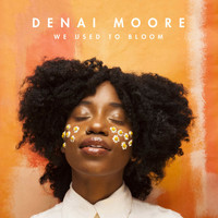 Denai Moore / - We Used to Bloom